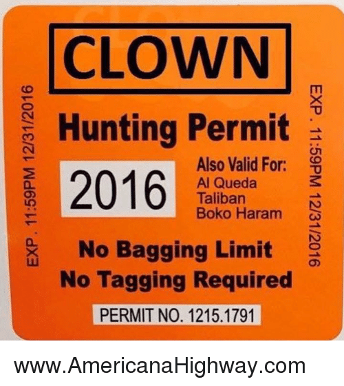 Boko Haram: CLOWN  Hunting Permit  Also Valid For:  2016  Al Queda  Taliban  Boko Haram  No Bagging Limit  s  No Tagging Required  PERMIT NO. 1215.1791 www.AmericanaHighway.com