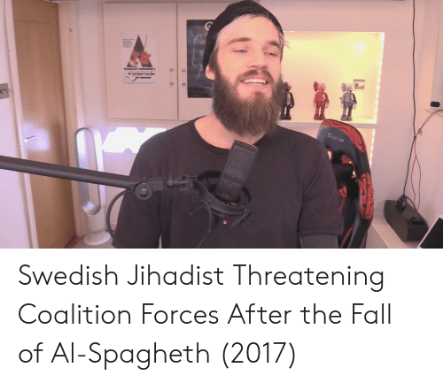 Fall, The Fall, and Swedish: CLU CH Swedish Jihadist Threatening Coalition Forces After the Fall of Al-Spagheth (2017)