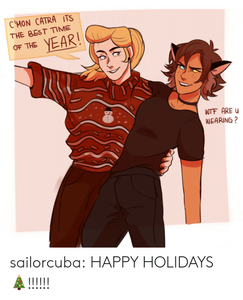 Tumblr, Wtf, and Best: C'MON CATRA ITS  THE BEST ME  OF THE YEAR  WTF AREu  WEARING? sailorcuba:  HAPPY HOLIDAYS 🎄!!!!!!