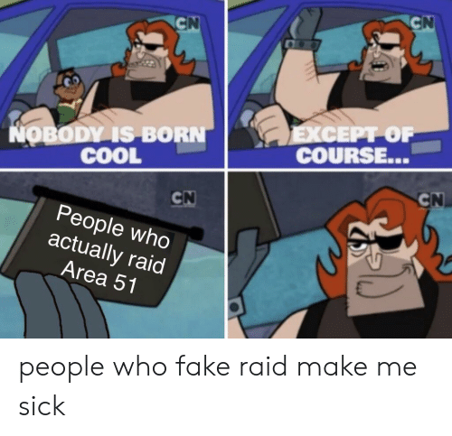 Fake, Reddit, and Cool: CN  CN  EXCEPT OF  COURSE...  NOBODY IS BORN  COOL  CN  CN  People who  actually raid  Area 51 people who fake raid make me sick