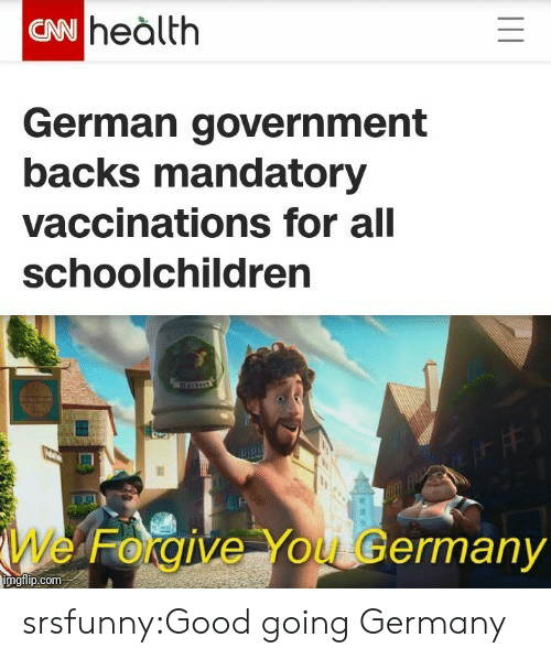 mandatory: CN heàlth  German government  backs mandatory  vaccinations for all  schoolchildren  We Forgive You Germany  imgilip.com srsfunny:Good going Germany