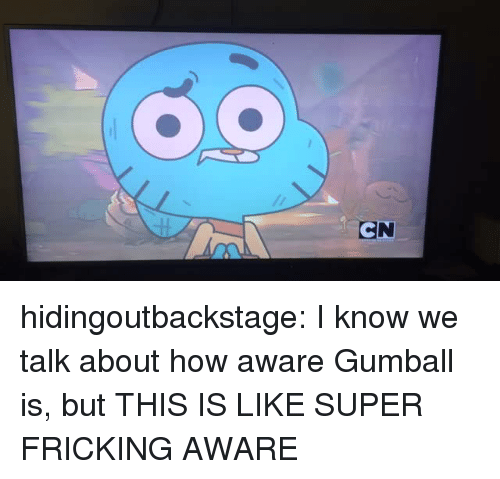 Fricking: CN hidingoutbackstage: I know we talk about how aware Gumball is, but THIS IS LIKE SUPER FRICKING AWARE