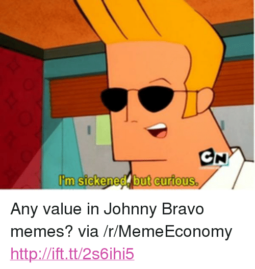 "Johnny Bravo, Memes, and Bravo: CN  lim sickenedt but curious <p>Any value in Johnny Bravo memes? via /r/MemeEconomy <a href=""http://ift.tt/2s6ihi5"">http://ift.tt/2s6ihi5</a></p>"