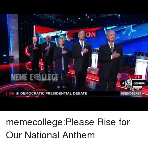 Presidential Debate: CN  MEME [ LLEGE  IVE  ORIGINAL  41 PMPT  CNN DEMOCRATIC PRESIDENTIAL DEBATE  memecollege:Please Rise for Our National Anthem