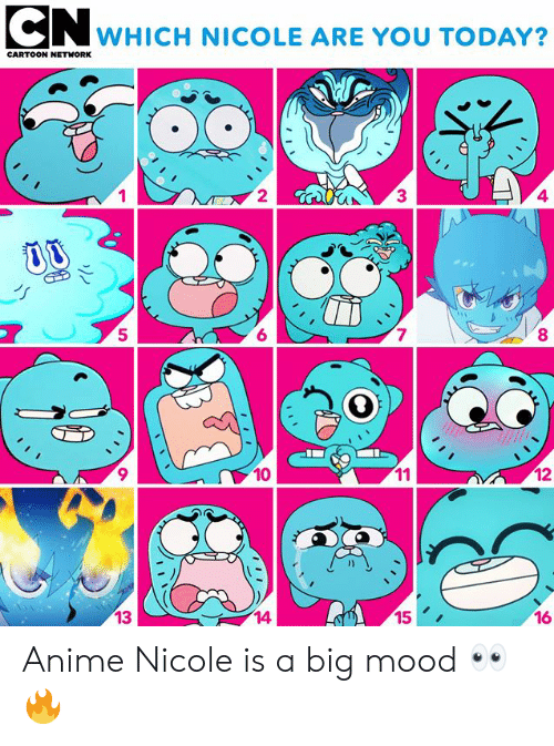 Cartoon Network: CN wHICH NICOLE ARE YOU TODAY?  CARTOON NETWORK  2  3  4  5  6  7  8  10  12  13  14  15  16 Anime Nicole is a big mood 👀🔥