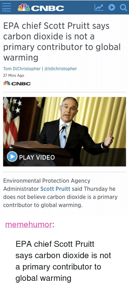 """epa: CNBC  MENU  EPA chief Scott Pruitt says  carbon dioxide is not a  primary contributor to global  warming  Tom DiChristopher 