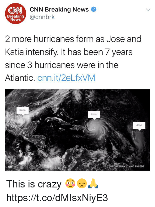 cnn.com, Crazy, and Gif: CNN Breaking News  @cnnbrk  CNN  Breaking  News  2 more hurricanes form as Jose and  Katia intensify. It has been 7 years  since 3 hurricanes were in the  Atlantic. cnn.it/2eLfxVM  Katia  rma  Jose  GIF  NESDAY 4:00 PM EDT This is crazy 😳😞🙏 https://t.co/dMIsxNiyE3