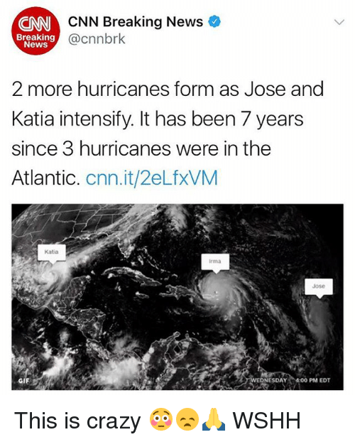 cnn.com, Crazy, and Gif: CNN Breaking News  @cnnbrk  CNN  Breaking  News  2 more hurricanes form as Jose and  Katia intensify. It has been 7 years  since 3 hurricanes were in the  Atlantic. cnn.it/2eLfxVM  Katia  Irma  Jose  ESDAY 4.00PM EDT  GIF This is crazy 😳😞🙏 WSHH