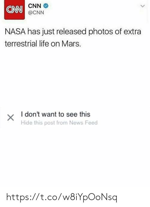 cnn.com, Life, and Nasa: CNN  CNN@CNN  NASA has just released photos of extra  terrestrial life on Mars.  I don't want to see this  X  Hide this post from News Feed https://t.co/w8iYpOoNsq