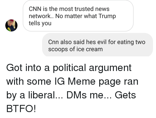 cnn.com, Meme, and News: CNN is the most trusted news  network.. No matter what Trump  tells you  Cnn also said hes evil for eating two  scoops of ice cream