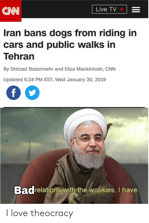 Cars, cnn.com, and Dogs: CNN  Live TV  Iran bans dogs from riding in  cars and public walks in  Tehran  By Shirzad Bozormehr and Eliza Mackintosh, CNN  Updated 6:24 PM EST, Wed January 30, 2019  Badrelations with the wookies, I have.  II  4 I love theocracy