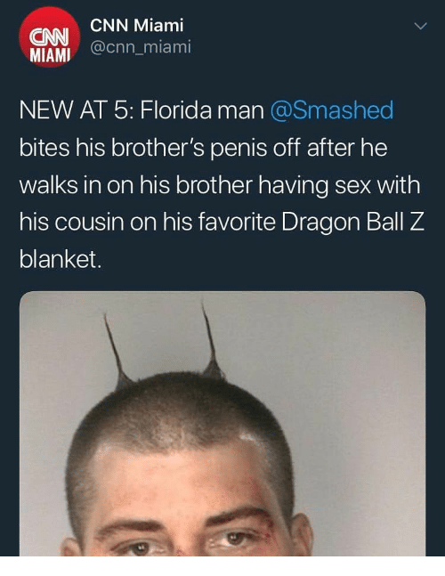 cnn.com, Florida Man, and Sex: CNN Miami  CNN  MIAMI (nn miami  NEW AT 5: Florida man @Smashed  bites his brother's penis off after he  walks in on his brother having sex with  his cousin on his favorite Dragon Ball Z  blanket.