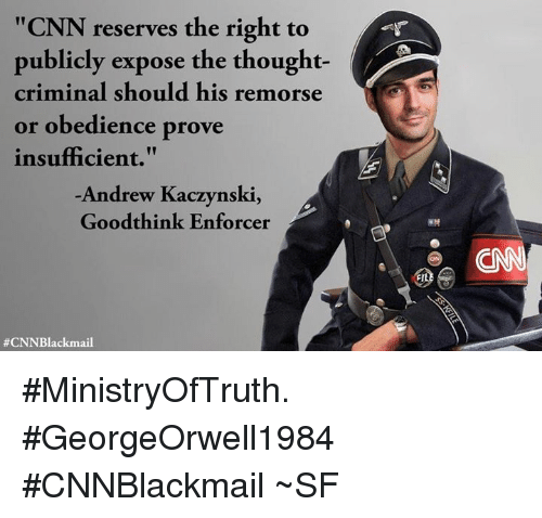 """Enforcer: """"CNN reserves the right to  publicly expose the thought-  criminal should his remorse  or obedience prove  insufficient.""""  Andrew Kaczynski,  Goodthink Enforcer  #MinistryOfTruth. #GeorgeOrwell1984  #CNNBlackmail  ~SF"""