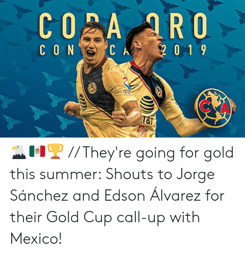 alvarez: CO A ARO  CON  CA  0 1 9  T&T  THE  SRETNIL 🦅🇲🇽🏆 // They're going for gold this summer:   Shouts to Jorge Sánchez and Edson Álvarez for their Gold Cup call-up with Mexico!