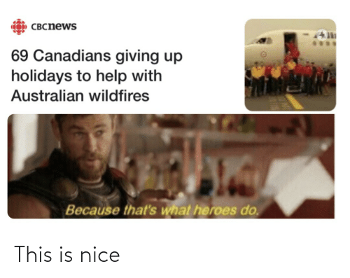 Heroes: CO) CBCnews  69 Canadians giving up  holidays to help with  Australian wildfires  Because that's what heroes do. This is nice