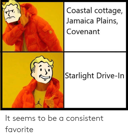 Drive, Jamaica, and Covenant: Coastal cottage,   Jamaica Plains,  Covenant  Starlight Drive-In It seems to be a consistent favorite