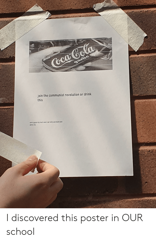 School, Black, and Revolution: Coca Gola  garlic  join the communist revolution or drink  this  6orry guys nymum 0ad can oty uSe Black and  Wale ink I discovered this poster in OUR school