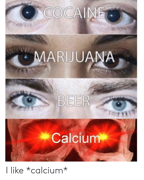 Beer, Cocaine, and Marijuana: COCAINE  MARIJUANA  BEER  Calcium I like *calcium*