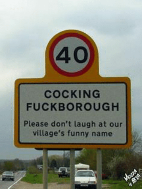 Funny Namees: COCKING  FUCK BOROUGH  Please don't laugh at our  village's funny name