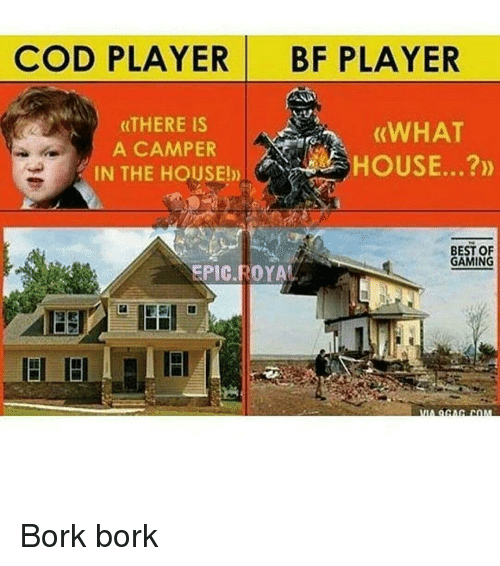 Bork Bork: COD PLAYER BF PLAYER  (THERE IS  (WHAT  A CAMPER  IN THE HOUSE!  BEST OF  GAMING  ROYAL Bork bork