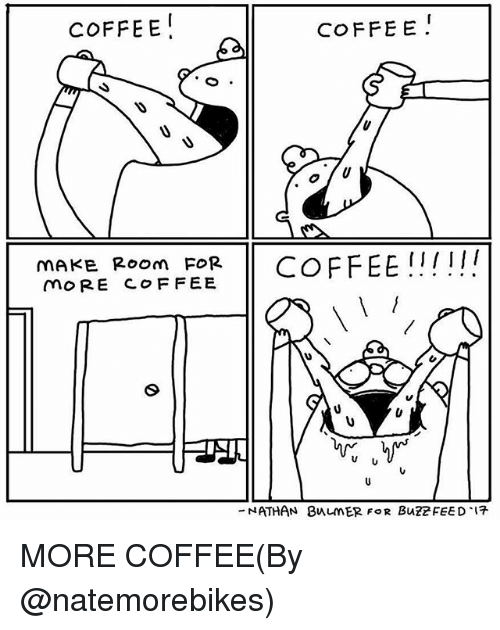Memes, Coffee, and 🤖: COFFEE!  COFFE E  mAKE Room FORCOFFEE !!!!  moRE COF FEE  ATHAN  8n니nER FOR BUZZ FEED .17  - MORE COFFEE(By @natemorebikes)