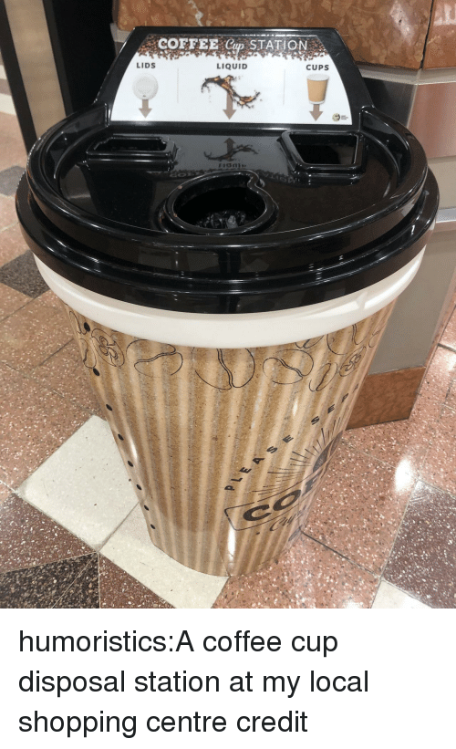 Lids: COFFEE Cup STATION  LIDS  LIQUID  CUPS humoristics:A coffee cup disposal station at my local shopping centre credit