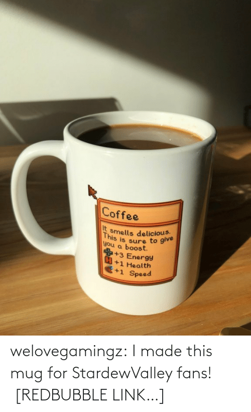 Energy, Tumblr, and Blog: Coffee  It  you a boost  smells delicious.  This  you a bsure to give  +3 Energy  +1 Health  +1 Speed welovegamingz: I made this mug for StardewValley fans!  [REDBUBBLE LINK…]