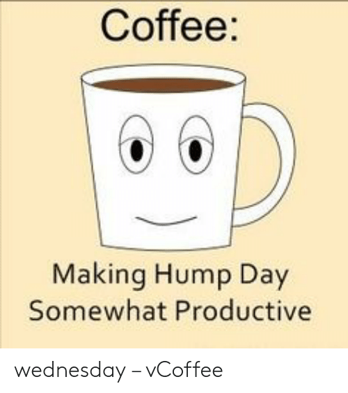 Vcoffee: Coffee:  Making Hump Day  Somewhat Productive wednesday – vCoffee