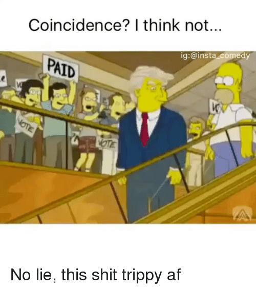 Trippiness: Coincidence? I think not...  ig: a insta comedy  PAID No lie, this shit trippy af