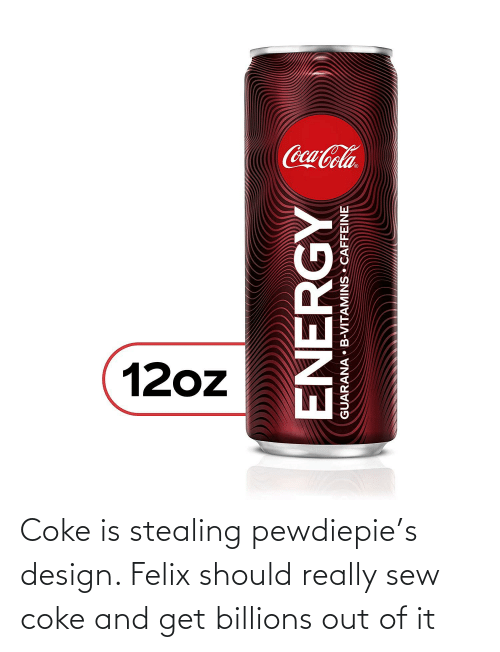 Billions: Coke is stealing pewdiepie's design. Felix should really sew coke and get billions out of it