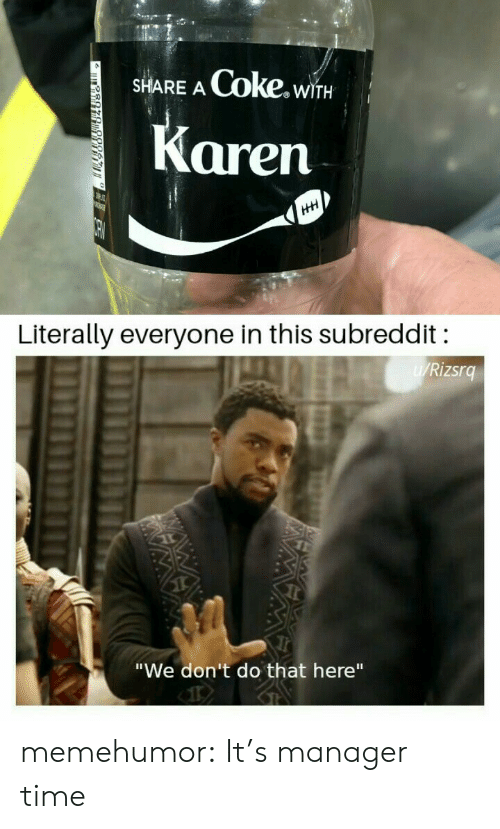 """subreddit: Coke.wi  SHARE A  WITH  Karen  HH  Literally everyone in this subreddit  W/Rizsrg  """"We don't do that here"""" memehumor:  It's manager time"""