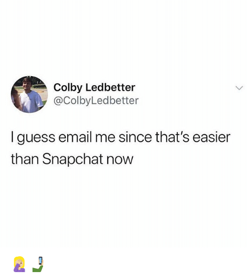 Snapchat, Email, and Guess: Colby Ledbetter  @ColbyLedbetter  I guess email me since that's easier  than Snapchat now 🤦🏼‍♀️🤳🏼