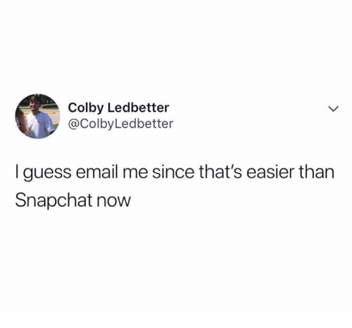 Snapchat, Email, and Guess: Colby Ledbetter  @ColbyLedbetter  I guess email me since that's easier than  Snapchat now