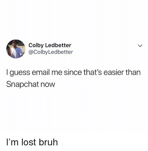 Bruh, Funny, and Snapchat: Colby Ledbetter  @ColbyLedbetter  I guess email me since that's easier than  Snapchat now I'm lost bruh