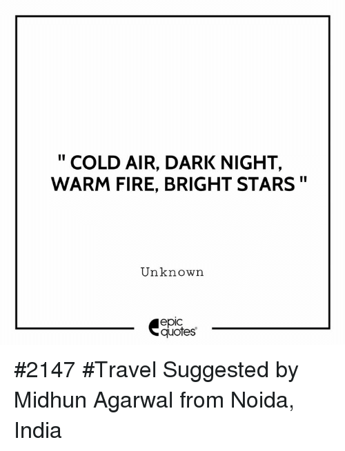 """Fire, India, and Quotes: """"COLD AIR, DARK NIGHT,  WARM FIRE, BRIGHT STARS""""  Unknown  epic  quotes #2147 #Travel Suggested by Midhun Agarwal from Noida, India"""
