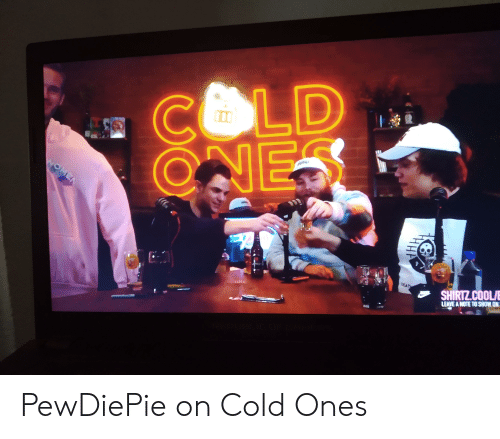 Cool, Cold, and Nes: COLD  NES  NOMEN  SHIRTZ.COOL/  LEAVE A NOTE TO SHOW ON  DEAT PewDiePie on Cold Ones
