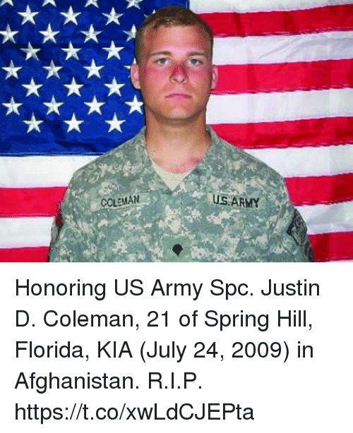 Memes, Army, and Afghanistan: COLEMAN  SARMY Honoring US Army Spc. Justin D. Coleman, 21 of Spring Hill, Florida, KIA (July 24, 2009) in Afghanistan. R.I.P. https://t.co/xwLdCJEPta