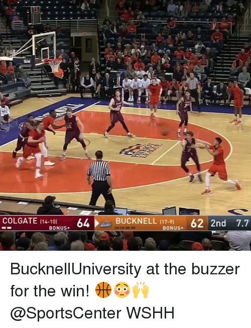 Memes, SportsCenter, and Wshh: COLGATE (14-10]  64  BUCKNELL (17-9)62 2nd 7.7  BONUS BucknellUniversity at the buzzer for the win! 🏀😳🙌 @SportsCenter WSHH