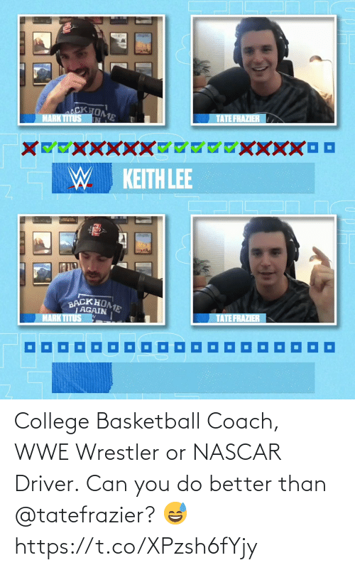 driver: College Basketball Coach, WWE Wrestler or NASCAR Driver.  Can you do better than @tatefrazier? 😅 https://t.co/XPzsh6fYjy