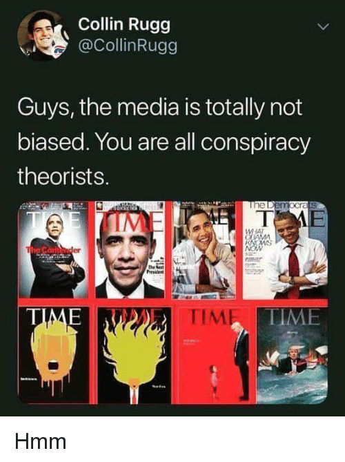 Memes, Time, and Conspiracy: Collin Rugg  CollinRugg  Guys, the media is totally not  biased. You are all conspiracy  theorists.  AT  er  TIME  TIME  TIME Hmm