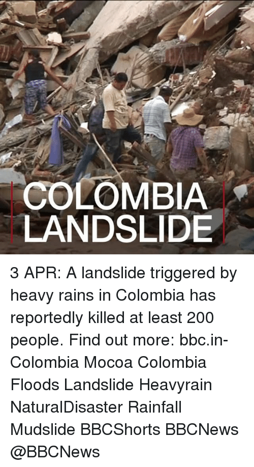 Bailey Jay, Memes, and Colombia: COLOMBIA  LANDSLIDE 3 APR: A landslide triggered by heavy rains in Colombia has reportedly killed at least 200 people. Find out more: bbc.in-Colombia Mocoa Colombia Floods Landslide Heavyrain NaturalDisaster Rainfall Mudslide BBCShorts BBCNews @BBCNews