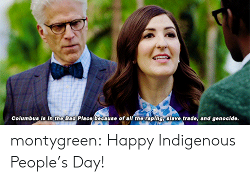 Bad, Target, and Tumblr: Columbus is In the Bad Place because of all the raping, slave trade, and genoclde. montygreen:  Happy Indigenous People's Day!