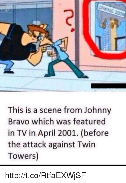 Johnny Bravo, Memes, and Bravo: COM  This is a scene from Johnny  Bravo which was featured  in TV in April 2001. (before  the attack against Twin  Towers) http://t.co/RtfaEXWjSF