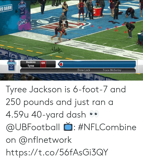 40 yard dash: COMBINE  Haskins QB  Tyree  COMBINE  vertzon  DanielJomes  Drew Lock  Trace McSorley  fli Tyree Jackson is 6-foot-7 and 250 pounds and just ran a 4.59u 40-yard dash 👀 @UBFootball  📺: #NFLCombine on @nflnetwork https://t.co/56fAsGi3QY