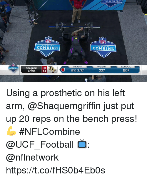 """Football, Memes, and Nfl: COMBINE  LB  NFL  NFL  SCoUTIN G  scoUTIN G  COMBINE  COMBINE  HEIGHT  WEIGHT  SCHOOL  Shaquem LB  14  COMBINE  6'0 3/8""""  227  UCF  Griffin Using a prosthetic on his left arm, @Shaquemgriffin just put up 20 reps on the bench press! 💪  #NFLCombine @UCF_Football  📺: @nflnetwork https://t.co/fHS0b4Eb0s"""