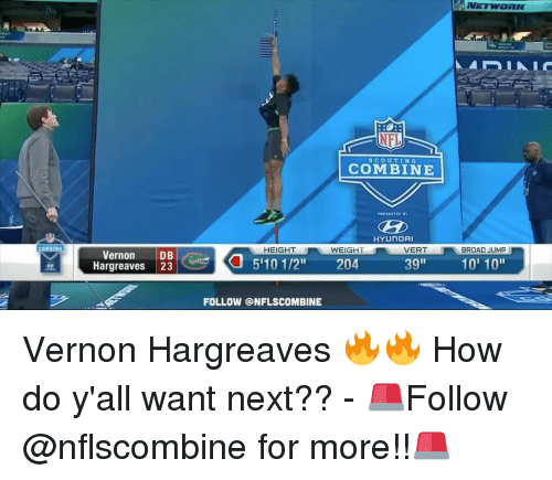 """broad jump: COMBINE  Vernon DB  Hargreaves 23  SCOUT  COMBINE  PRESENTED BY  HYUNDAI  HEIGHT  WEIGHT  VERT  BROAD JUMP  5110 1/2  39  10' 10""""  204  FOLLOW ONFLSCOMBINE Vernon Hargreaves 🔥🔥 How do y'all want next?? - 🚨Follow @nflscombine for more!!🚨"""