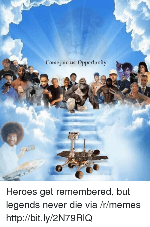 Memes, Heroes, and Http: Come join us, Opportunity Heroes get remembered, but legends never die via /r/memes http://bit.ly/2N79RlQ