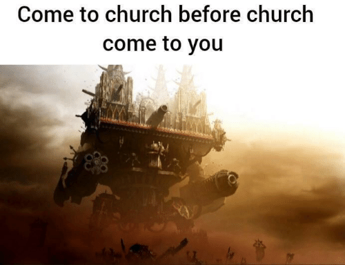 Church, You, and  Come: Come to church before church  come to you