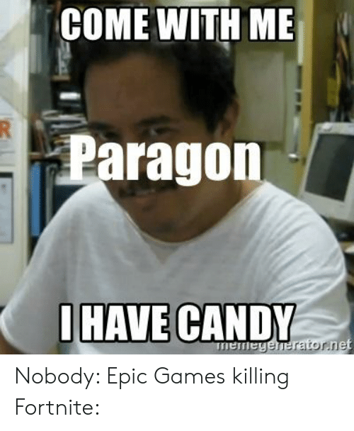 Come With Me Paragon Jhave Candy Ne Nobody Epic Games Killing