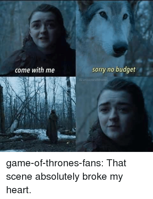 Game of Thrones, Sorry, and Tumblr: come with me  sorry no budget game-of-thrones-fans:  That scene absolutely broke my heart.